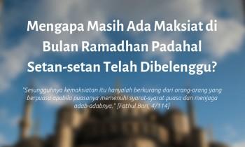 Mengapa Masih Ada Maksiat di Bulan Ramadhan Padahal Setan-setan Telah Dibelenggu?