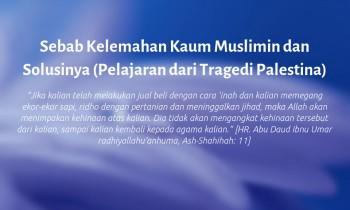 Sebab Kelemahan Kaum Muslimin dan Solusinya (Pelajaran dari Tragedi Palestina)