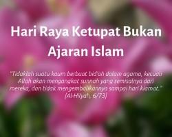 Hari Raya Ketupat Bukan Ajaran Islam