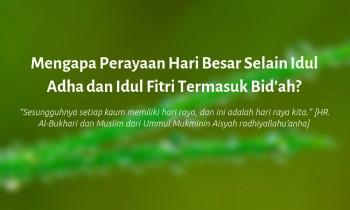 Mengapa Perayaan Hari Besar Selain Idul Adha dan Idul Fitri Termasuk Bid'ah?