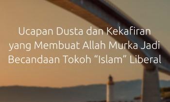 """Ucapan Dusta dan Kekafiran yang Membuat Allah Murka Jadi Becandaan Tokoh """"Islam"""" Liberal"""