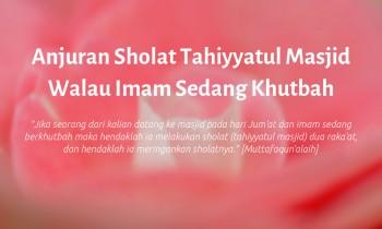 Anjuran Sholat Tahiyyatul Masjid Walau Imam Sedang Khutbah
