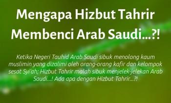 Mengapa Hizbut Tahrir Membenci Arab Saudi…?!