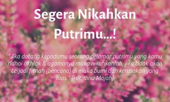 Segera Nikahkan Putrimu…!