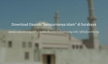 """Download Dauroh """"Sempurnanya Islam"""" di Surabaya"""