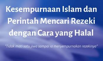 Kesempurnaan Islam dan Perintah Mencari Rezeki dengan Cara yang Halal