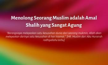 Menolong Seorang Muslim adalahAmal Shalih yang Sangat Agung