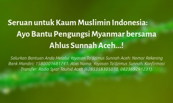 Seruan untuk Kaum Muslimin Indonesia: Ayo Bantu Pengungsi Myanmar bersama Ahlus Sunnah Aceh…!