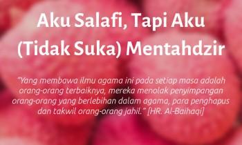 Aku Salafi, Tapi Aku (Tidak Suka) Mentahdzir