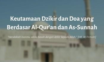 Keutamaan Dzikir dan Doa yang Berdasar Al-Qur'an dan As-Sunnah