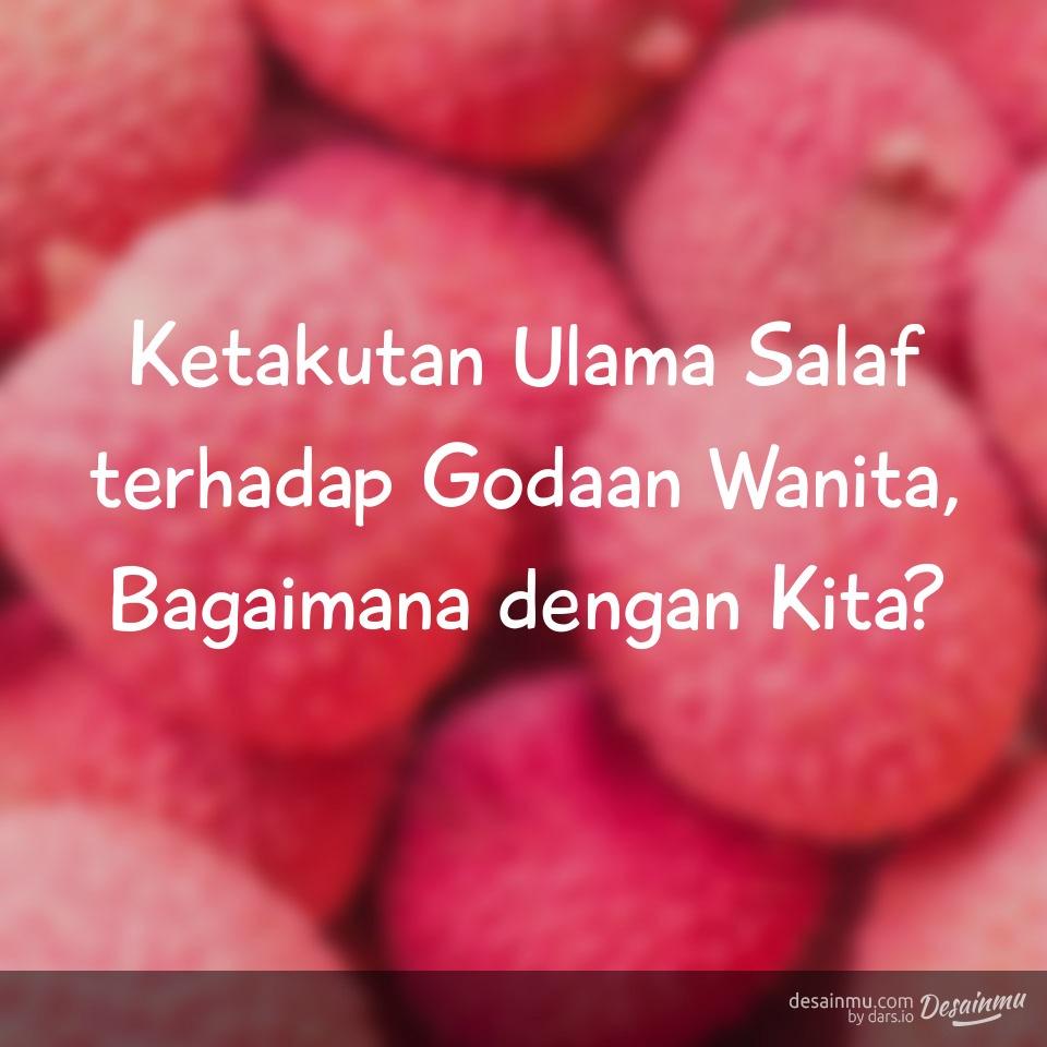 Ketakutan Ulama Salaf terhadap Godaan Wanita, Bagaimana dengan Kita?