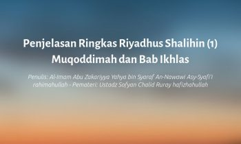 Penjelasan Ringkas Riyadhus Shalihin (1) Muqoddimah dan Bab Ikhlas